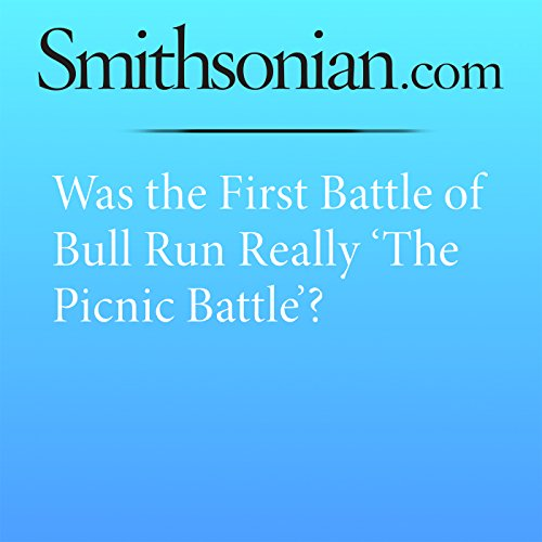 Was the First Battle of Bull Run Really 'The Picnic Battle'? cover art