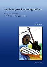 Musiktherapie Mit Trennungskindern: Triangulierungsprozesse in Der Einzel- Und Gruppenmusiktherapie