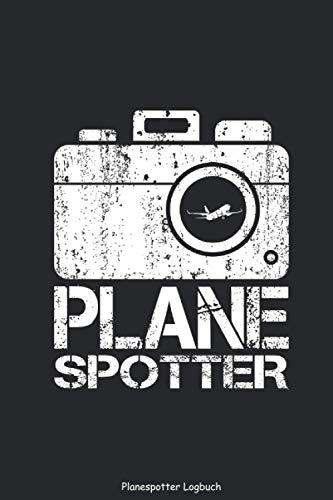 Planespotter Logbuch - Plane Spotter Kamera: Flugzeuge beobachten Flughafen Beobachter Planespotter Tagebuch Journal Flugzeuge beobachten Plane ... ausfüllen für DINA5 6x9 Zoll 120 Seiten