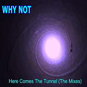 Here Comes the Tunnel (The Mixes)