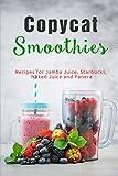 Copycat Smoothies: Recipes for Jamba Juice, Starbucks, Naked Juice and Panera