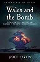 Wales and the Bomb: The Role of Welsh Scientists and Engineers in the British Nuclear Programme (Scientist of Wales)