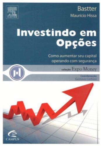 Investindo Em Opções. Como Aumentar Seu Capital Operando Com Segurança