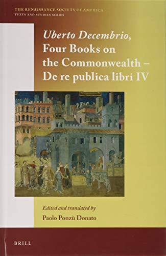 Uberto Decembrio: Four Books on the Commonwealth; De Re Publica Libri IV