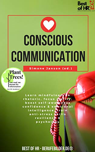 Conscious Communication: Learn mindfulness in rhetoric, focus clarity, boost self-awareness confidence & emotional intelligence, train anti-stress skills resilience & psychology (English Edition)