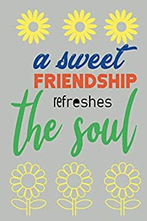 A sweet friendship refreshes the soul: Are you Looking something  to give Your friend.If you've  come to the right place.It's a excellent journal to  given to friend.