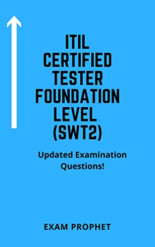 ITIL CERTIFIED TESTER FOUNDATION LEVEL (SWT2) UPDATED EXAMINATION QUESTIONS (English Edition)