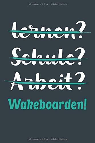 lernen? Schule? Arbeit? Wakeboarden!: Notizbuch - tolles Geschenk für Notizen, Scribbeln und Erinnerungen aufbewahren | liniert mit 100 Seiten