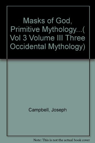 Masks of God, Primitive Mythology...( Vol 3 Volume III Three Occidental Mythology)