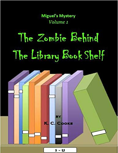 The Zombie Behind the Library Book Shelf: Miguel's Mystery Volume 1 (English...
