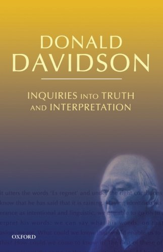 Inquiries into Truth and Interpretation (Philosophical Essays of Donald Davidson): Philosophical Essays (The Philosophical Essays of Donald Davidson (5 Volumes))