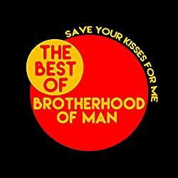 Save Your Kisses For Me: The Best of Brotherhood of Man