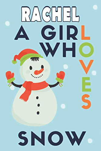 Rachel A Girl Who Loves Snow: Blank College Ruled For Girls Who Love Snow - Christmas Present Notebook 110 Pages 6 x 9 Inches Matte Finish Cover