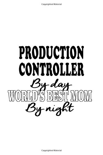 Production Controller By Day World's Best Mom By Night: Original Production Controller Notebook, Production Co Journal Gift, Diary, Doodle Gift or Notebook | 6 x 9 Compact Size, 109 Blank Lined Pages