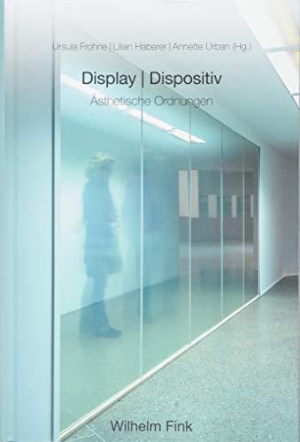 Display und Dispositiv: Ästhetische Ordnungen