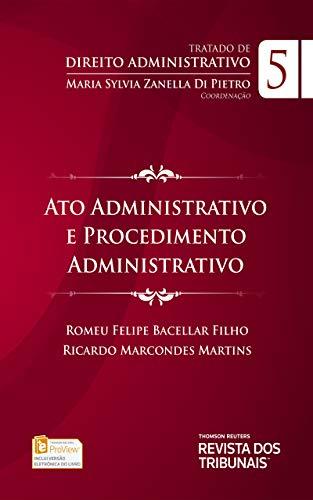 Tratado de Direito Administrativo: Ato administrativo e Procedimento Administrativo, vol 5