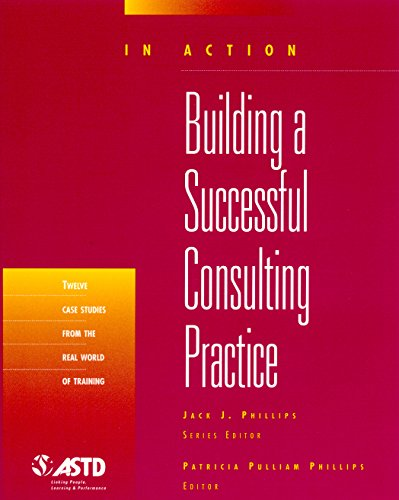 Building A Successful Consulting Practice (In Action Case Study Series)