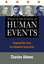 When in the Course of Human Events: Arguing the Case for Southern Secession by Charles Adams (2004-12-23)