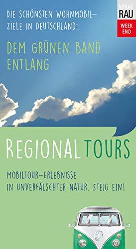Dem Grünen Band entlang: Regional Tours - Die schönsten Wohnmobil-Ziele in Deutschland (Mobil reisen)