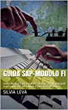 Guida SAP-Modulo FI: Guida illustrata per imparare ad utilizzare le principali transazioni SAP del modulo Finanza e Contabilità