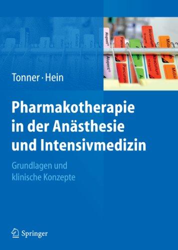Pharmakotherapie in der Anästhesie und Intensivmedizin: Grundlagen und klinische Konzepte (German Edition)