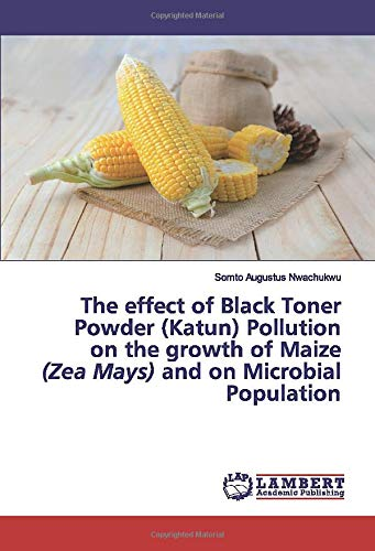 The effect of Black Toner Powder (Katun) Pollution on the growth of Maize (Zea Mays) and on Microbial Population