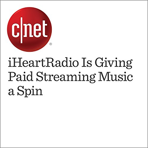 iHeartRadio Is Giving Paid Streaming Music a Spin cover art