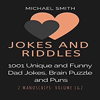 Jokes and Riddles: 1001 Unique and Funny Dad Jokes, Brain Puzzle and Puns     2 Manuscripts: Volume 1 and 2              By:                                                                                                                                 Michael Smith                               Narrated by:                                                                                                                                 James Howard Huonder                      Length: 6 hrs and 37 mins     26 ratings     Overall 4.9