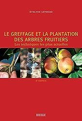 Le greffage et la plantation des arbres fruitiers - Les techniques les plus actuelles d'Evelyne Leterme