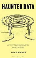 Haunted Data: Affect, Transmedia, Weird Science