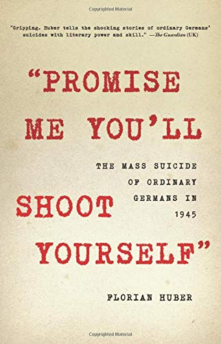 "Image of ""Promise Me You'll Shoot Yourself"": The Mass Suicide of Ordinary Germans in 1945"