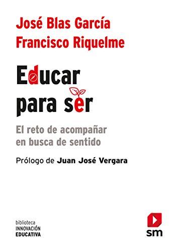 Educar para ser: El reto de acompañar en busca de sentido (Biblioteca Innovación Educativa)