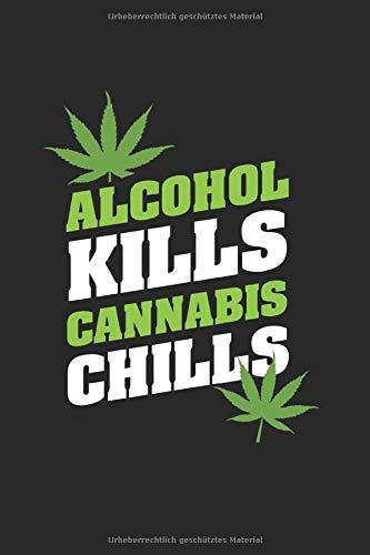 Alcohol Kills Cannabis Chills Weed Dope 420 Haze: Cannabis Marihuana 420 Dope Monatsplaner Notizbuch Tagebuch A5 120 Seiten