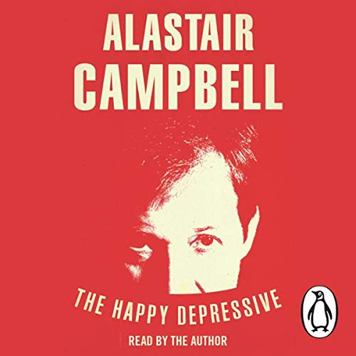 The Happy Depressive     In Pursuit of Personal and Political Happiness              By:                                                                                                                                 Alastair Campbell                               Narrated by:                                                                                                                                 Alastair Campbell                      Length: 1 hr and 42 mins     26 ratings     Overall 4.1