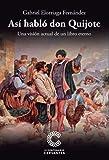 Así habló don Quijote: Una visión actual de un libro eterno...