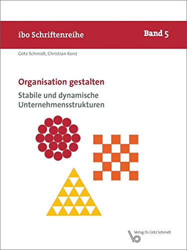Organisation gestalten – Stabile und dynamische Unternehmensstrukturen (Schriftenreihe ibo 5)