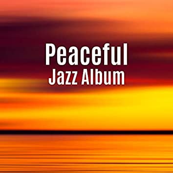 Peaceful Jazz Album: Feel the Inner Tranquillity and Deep Serenity with these 15 Stress- and Tension-Relieving, Deeply Relaxing Jazz Songs