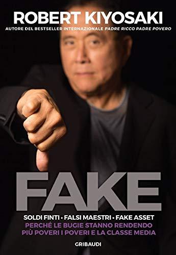 Fake. Soldi finti. Falsi maestri. Fake asset. Perché le bugie stanno rendendo più poveri i poveri e la classe media