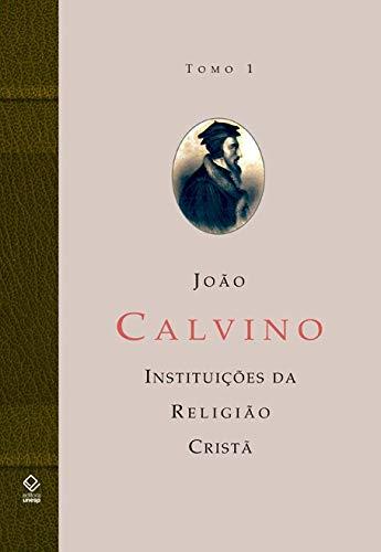 A instituição da religião cristã - Tomo 1: Livros I e II: Volume Tomo 1