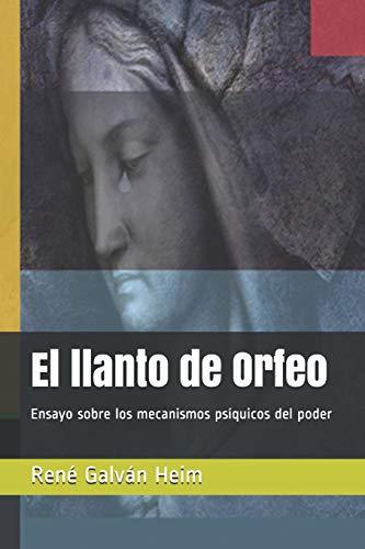 El llanto de Orfeo: Ensayo sobre los mecanismos psíquicos del poder