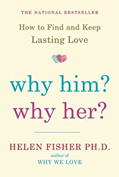 Why Him? Why Her?: Finding Real Love By Understanding Your Personality Type by [Helen E.  Fisher]