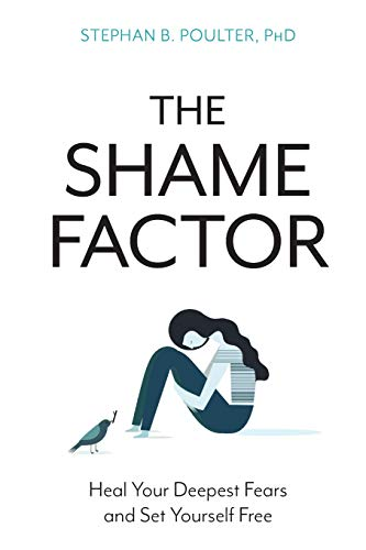 The Shame Factor: Heal Your Deepest Fears and Set Yourself Free