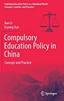 Compulsory Education Policy in China: Concept and Practice (Exploring Education Policy in a Globalized World: Concepts, Contexts, and Practices)