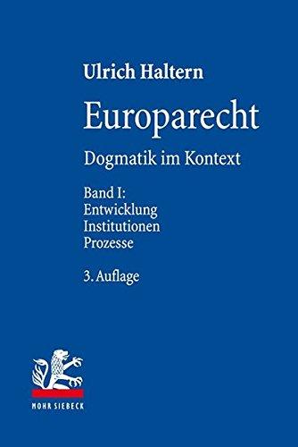Preisvergleich Produktbild Europarecht: Dogmatik im Kontext. Band I: Entwicklung - Institutionen - Prozesse