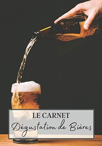 Le Carnet Dégustation de Bières: Livre bière à remplir pour les amoureux de la binouse. Votre journal de bord pour noter vos meilleures dégustation de ... breuvage. Cahier de note de 106 pages