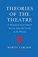 Theories of the Theatre: A Historical and Critical Survey, from the Greeks to the Present