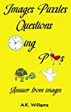 Images Puzzles Questions Answer from Images: Brain Game for Clever Kids to guess from images and alphabets with fun and relaxation for Kids and Family (English Edition)
