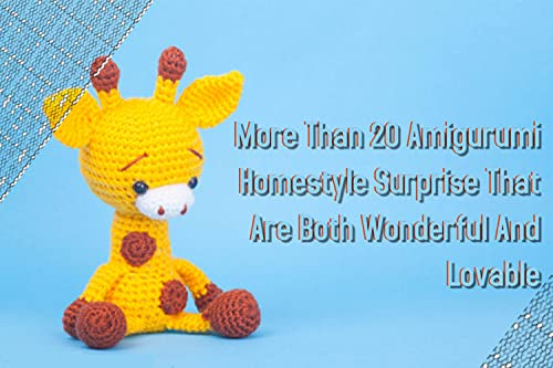 More Than 20 Amigurumi Homestyle Surprise That Are Both Wonderful And Lovable (English Edition)