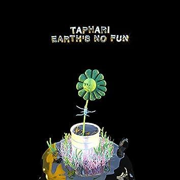Earth's No Fun