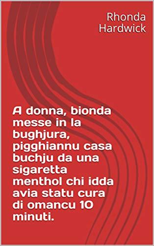 A donna, bionda messe in la bughjura, pigghiannu casa buchju da una sigaretta menthol chi idda avia statu cura di omancu 10 minuti. (Corsican Edition)